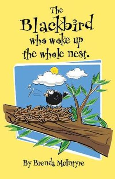 Jay, The Blackbird who woke up the Nest - Brenda MacIntyre