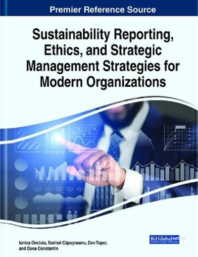 Sustainability Reporting, Ethics, and Strategic Management Strategies for Modern Organizations - Ionica Oncioiu