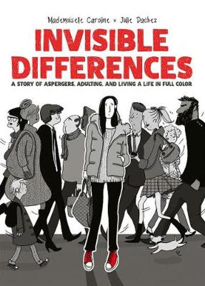 Invisible Differences: A Story of Aspergers, Adulting, and Living a Life in Full Color - Julie Dachez