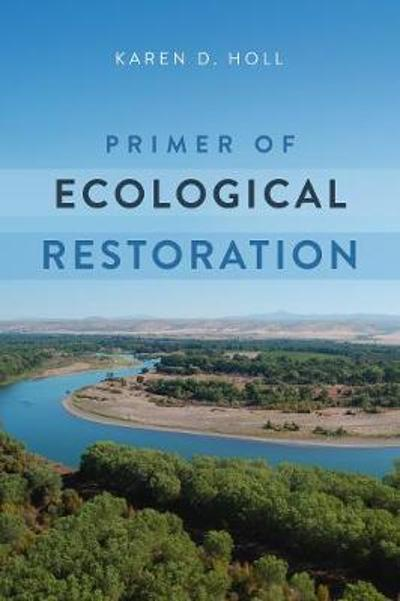 Primer of Ecological Restoration - Karen D. Holl