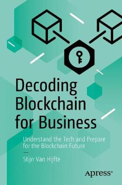 Decoding Blockchain for Business - Stijn Van Hijfte
