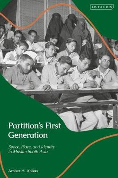 Partition's First Generation - Amber H. Abbas