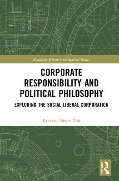 Corporate Responsibility and Political Philosophy - Kristian Hoyer Toft