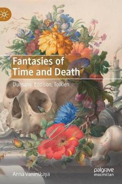 Fantasies of Time and Death - Anna Vaninskaya
