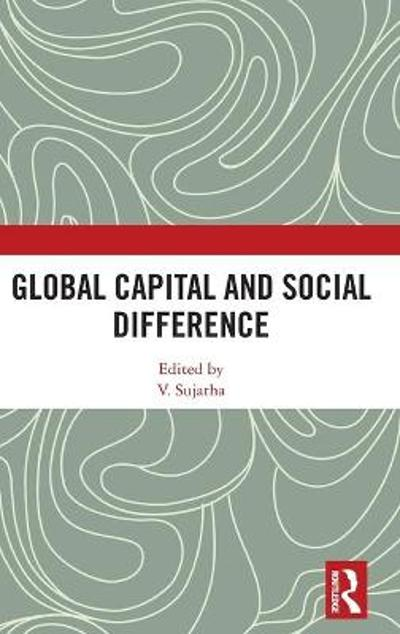 Global Capital and Social Difference - V. Sujatha
