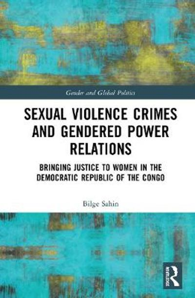 Sexual Violence Crimes and Gendered Power Relations - Bilge Sahin