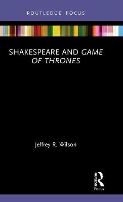 Shakespeare and Game of Thrones - Jeffrey R. Wilson