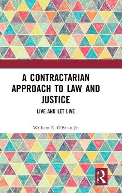 A Contractarian Approach to Law and Justice - William E. O'Brian Jr.