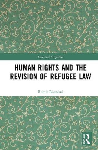 Human Rights and The Revision of Refugee Law - Romit Bhandari