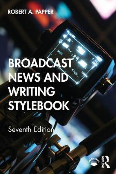 Broadcast News and Writing Stylebook - Robert A. Papper