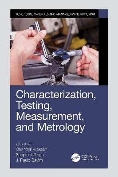 Characterization, Testing, Measurement, and Metrology - Chander Prakash