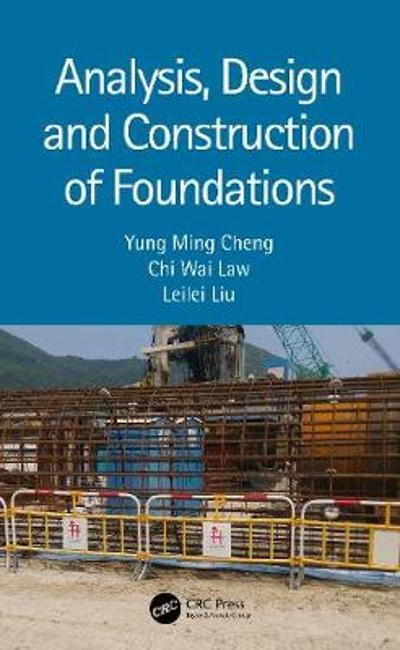 Analysis, Design and Construction of Foundations - Y M Cheng