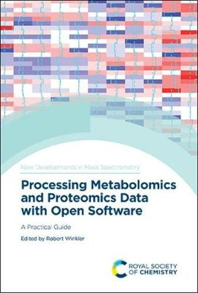 Processing Metabolomics and Proteomics Data with Open Software - Robert Winkler