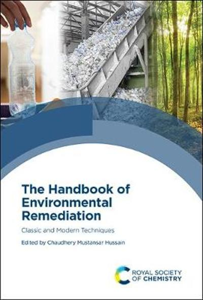 The Handbook of Environmental Remediation - Chaudhery Mustansar Hussain