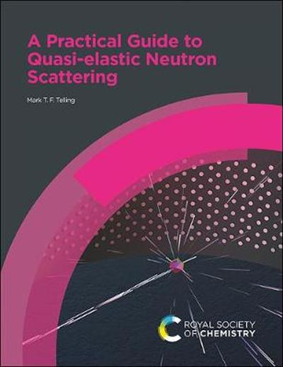 A Practical Guide to Quasi-elastic Neutron Scattering - Mark T F Telling