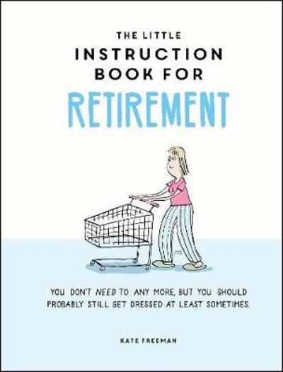 The Little Instruction Book for Retirement - Kate Freeman