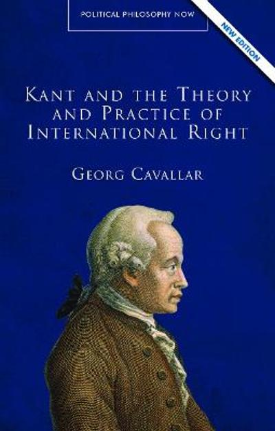 Kant and the Theory and Practice of International Right - Georg Cavallar