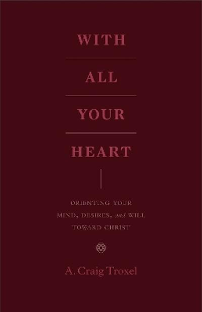 With All Your Heart - A. Craig Troxel