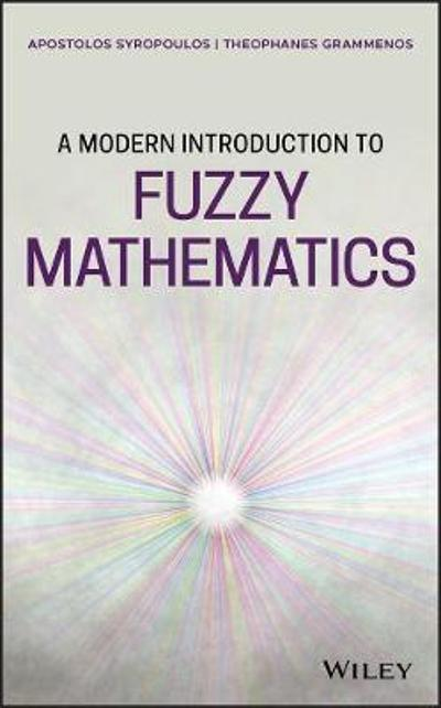 A Modern Introduction to Fuzzy Mathematics - Apostolos Syropoulos