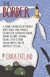 The Border - A Journey Around Russia - Erika Fatland Kari Dickson