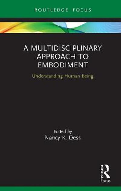 A Multidisciplinary Approach to Embodiment - Nancy K Dess