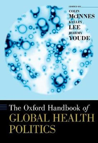 The Oxford Handbook of Global Health Politics - Colin McInnes