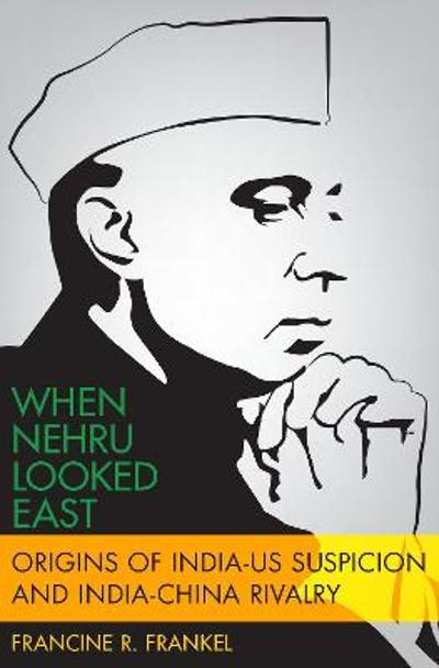 When Nehru Looked East - Francine Frankel