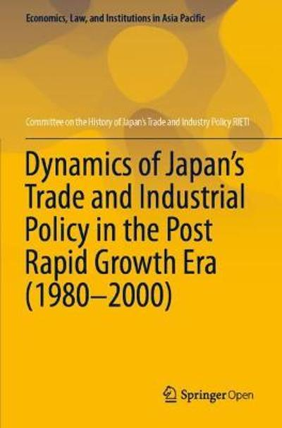 Dynamics of Japan's Trade and Industrial Policy in the Post Rapid Growth Era (1980-2000) - RIETI