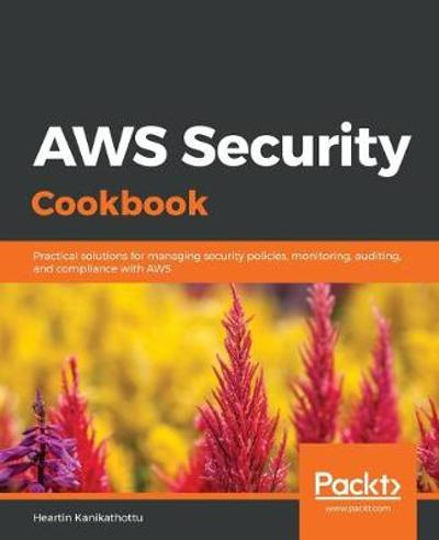 AWS Security Cookbook - Heartin Kanikathottu