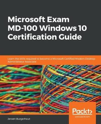 Microsoft Exam MD-100 Windows 10 Certification Guide - Jeroen Burgerhout
