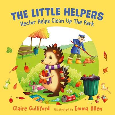 The Little Helpers: Hector Helps Clean Up the Park - Claire Culliford