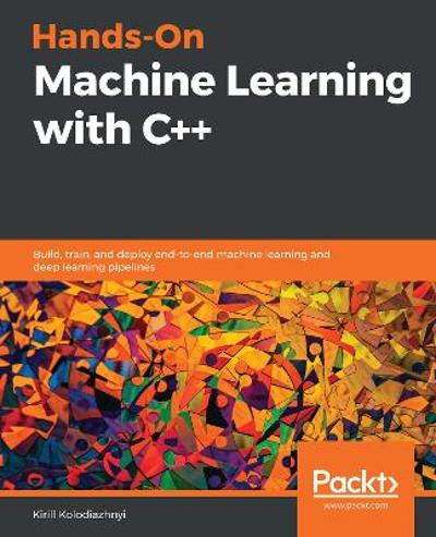 Hands-On Machine Learning with C++ - Kirill Kolodiazhnyi