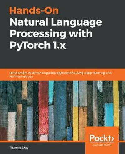 Hands-On Natural Language Processing with PyTorch 1.x - Thomas Dop
