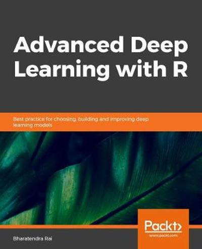 Advanced Deep Learning with R - Bharatendra Rai