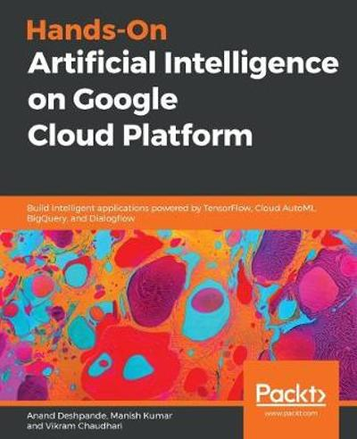 Hands-On Artificial Intelligence on Google Cloud Platform - Anand Deshpande