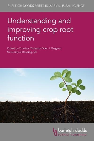 Understanding and Improving Crop Root Function - Prof. Peter J. Gregory