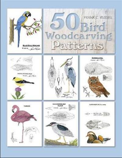 50 Bird Woodcarving Patterns - Frank C. Russell
