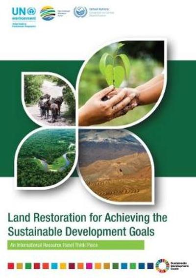 Land Restoration for Achieving the Sustainable Development Goals - United Nations Environment Programme & Division of Technology Industry and Economics