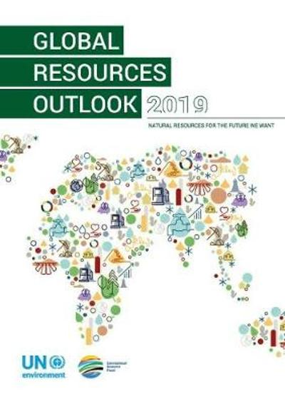 Global resources outlook 2019 - United Nations Environment Programme