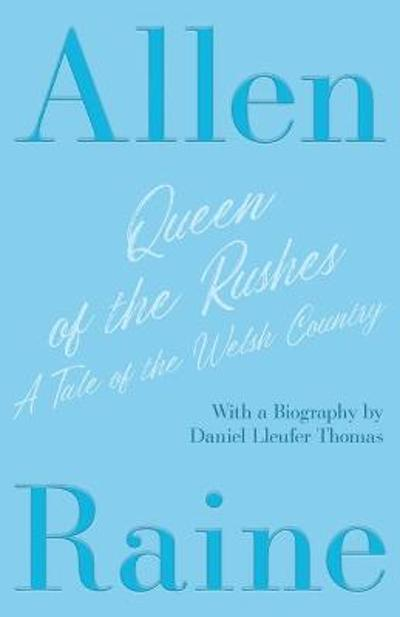 Queen of the Rushes - A Tale of the Welsh Country - Allen Raine