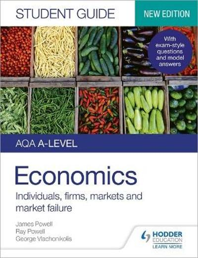 AQA A-level Economics Student Guide 1: Individuals, firms, markets and market failure - James Powell