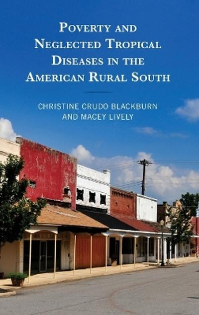 Poverty and Neglected Tropical Diseases in the American Rural South - Christine Crudo Blackburn