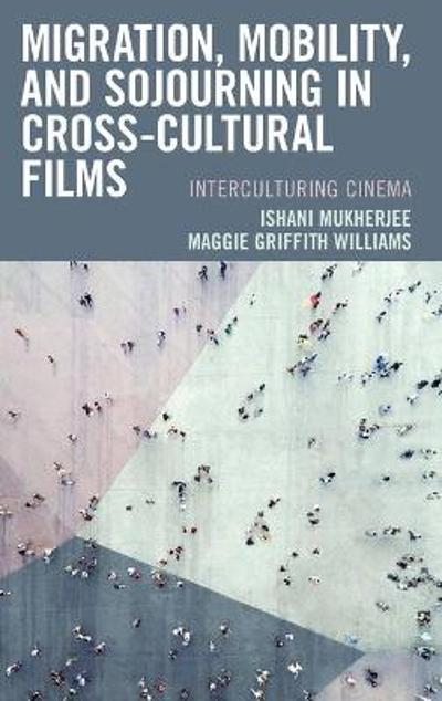 Migration, Mobility, and Sojourning in Cross-cultural Films - Ishani Mukherjee