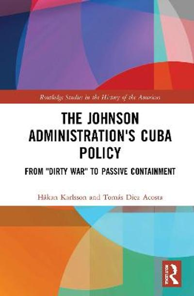 The Johnson Administration's Cuba Policy - Hakan Karlsson