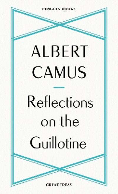 Reflections on the Guillotine - Albert Camus