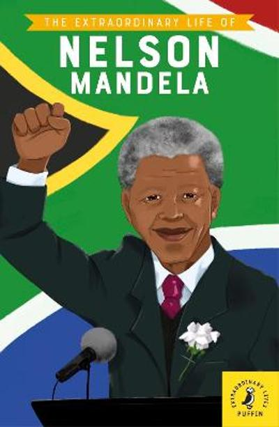 The Extraordinary Life of Nelson Mandela - E. L. Norry