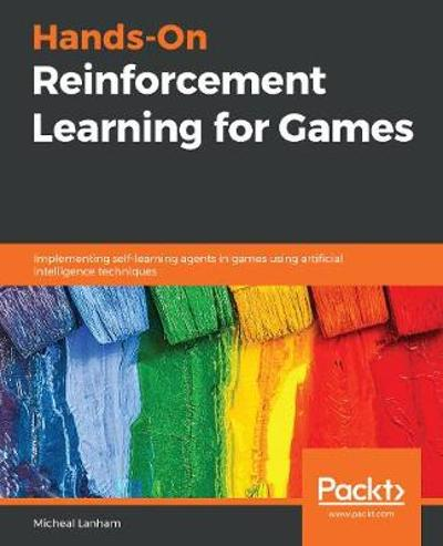 Hands-On Reinforcement Learning for Games - Micheal Lanham