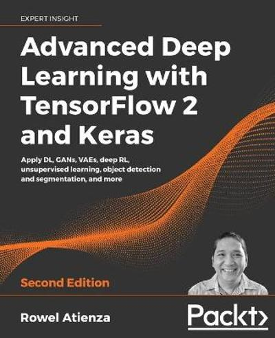 Advanced Deep Learning with TensorFlow 2 and Keras - Rowel Atienza