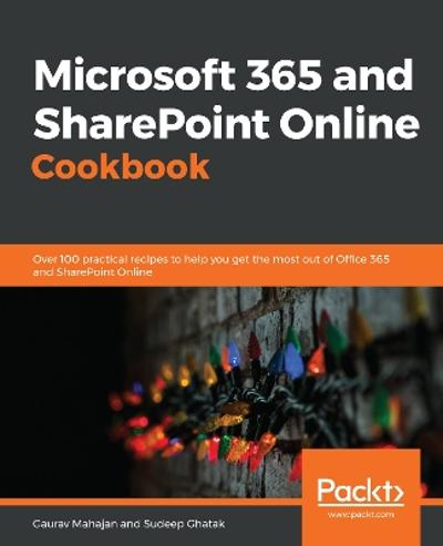 Microsoft 365 and SharePoint Online Cookbook - Gaurav Mahajan