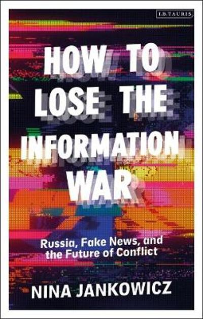 How to Lose the Information War - Nina Jankowicz